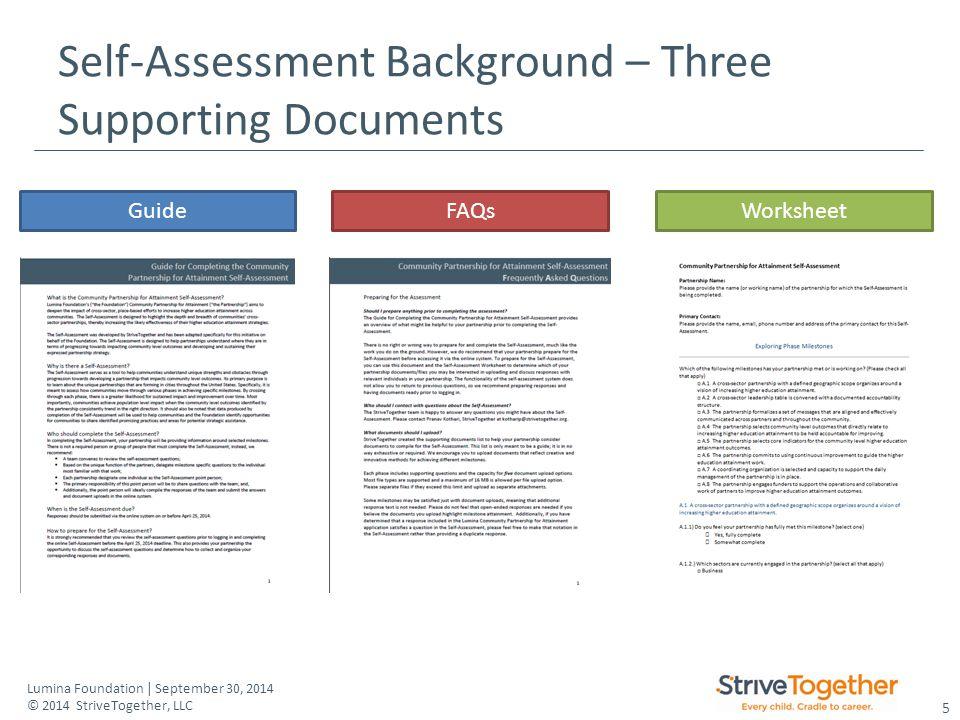 5 Lumina Foundation | September 30, 2014 © 2014 StriveTogether, LLC Self-Assessment Background – Three Supporting Documents GuideFAQsWorksheet