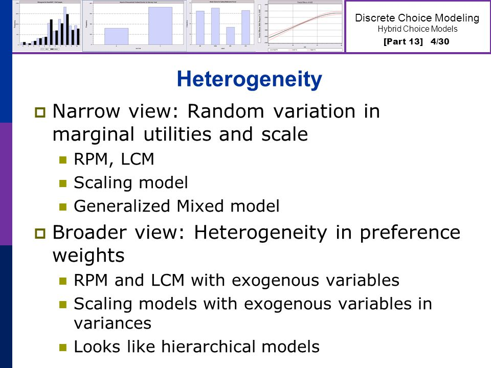 [Part 13] 4/30 Discrete Choice Modeling Hybrid Choice Models Heterogeneity  Narrow view: Random variation in marginal utilities and scale RPM, LCM Sc