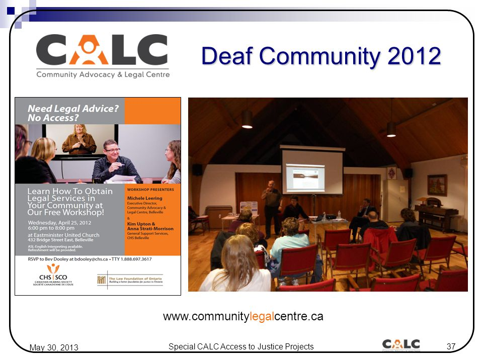 Special CALC Access to Justice Projects37 May 30, 2013 Deaf Community 2012 www.communitylegalcentre.ca