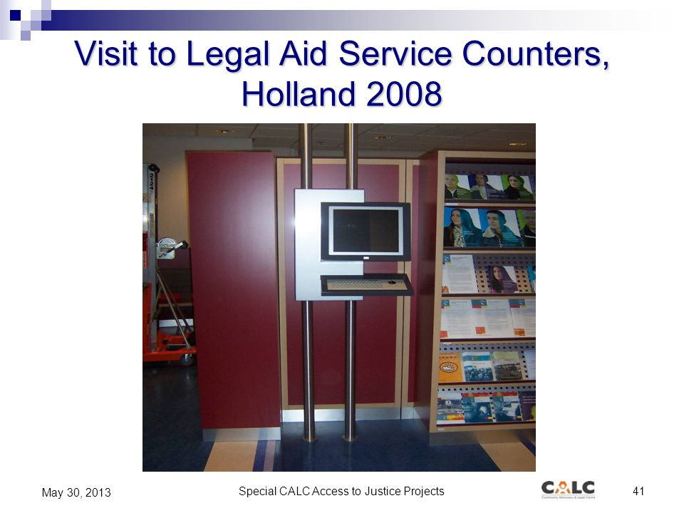 Special CALC Access to Justice Projects41 May 30, 2013 Visit to Legal Aid Service Counters, Holland 2008
