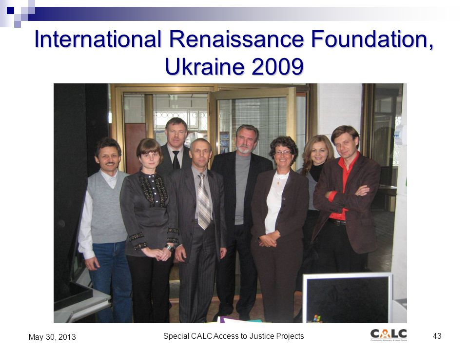 Special CALC Access to Justice Projects43 May 30, 2013 International Renaissance Foundation, Ukraine 2009