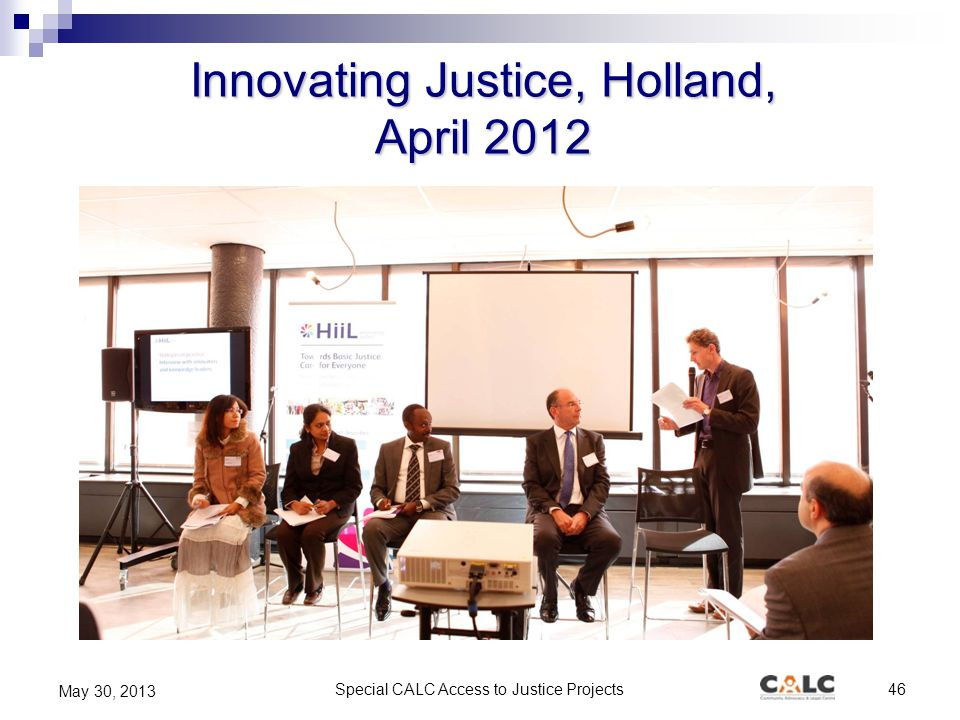 Special CALC Access to Justice Projects46 May 30, 2013 Innovating Justice, Holland, April 2012