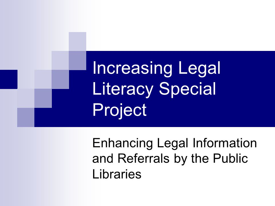 Increasing Legal Literacy Special Project Enhancing Legal Information and Referrals by the Public Libraries