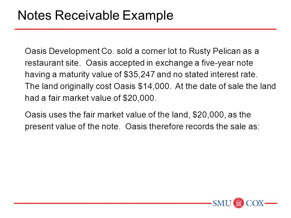 Oasis Development Co. sold a corner lot to Rusty Pelican as a restaurant site. Oasis accepted in exchange a five-year note having a maturity value of
