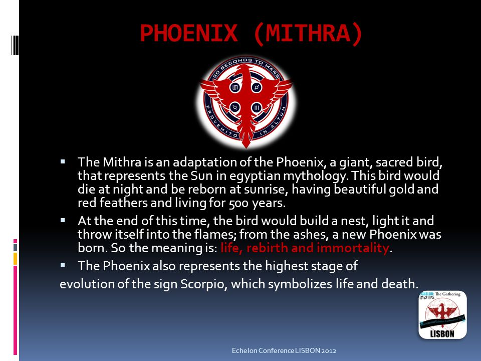 PHOENIX (MITHRA)  The Mithra is an adaptation of the Phoenix, a giant, sacred bird, that represents the Sun in egyptian mythology.