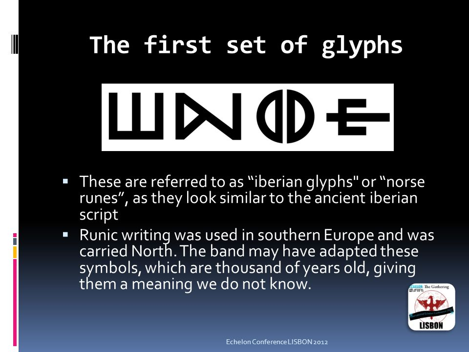 The first set of glyphs  These are referred to as iberian glyphs or norse runes , as they look similar to the ancient iberian script  Runic writing was used in southern Europe and was carried North.