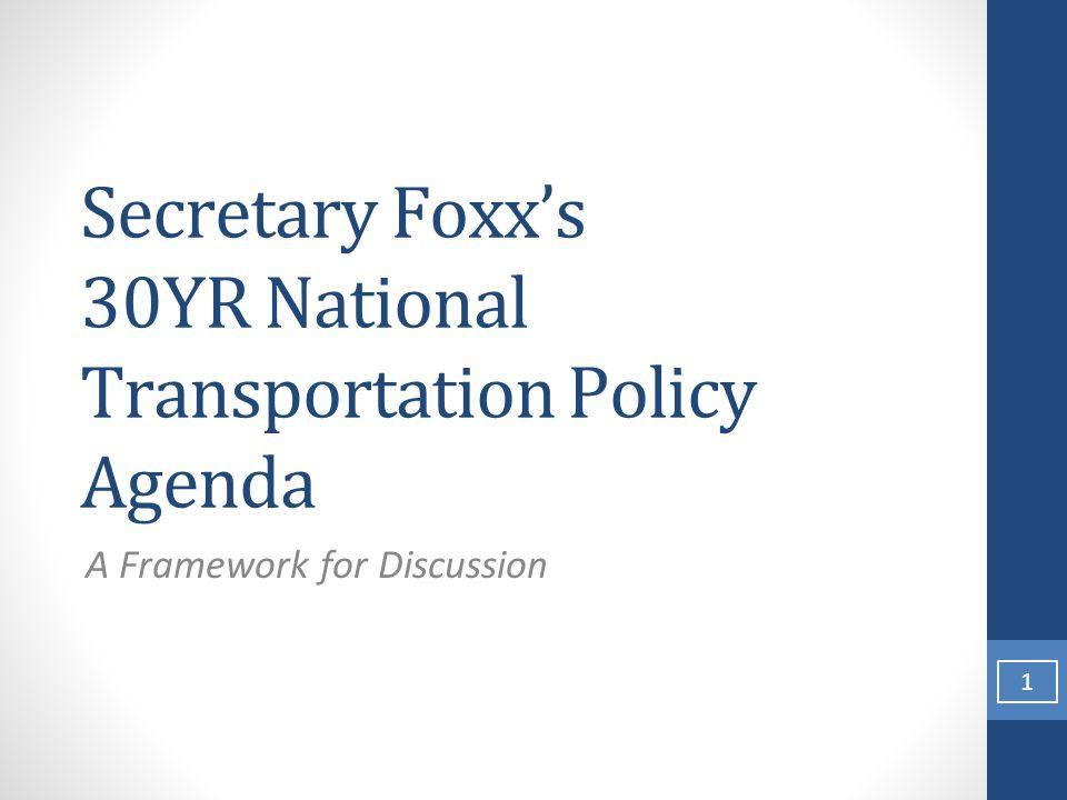 Secretary Foxx's 30YR National Transportation Policy Agenda A Framework for Discussion 1