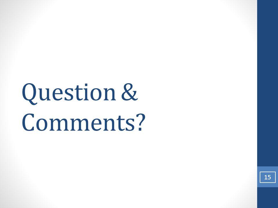 Question & Comments? 15