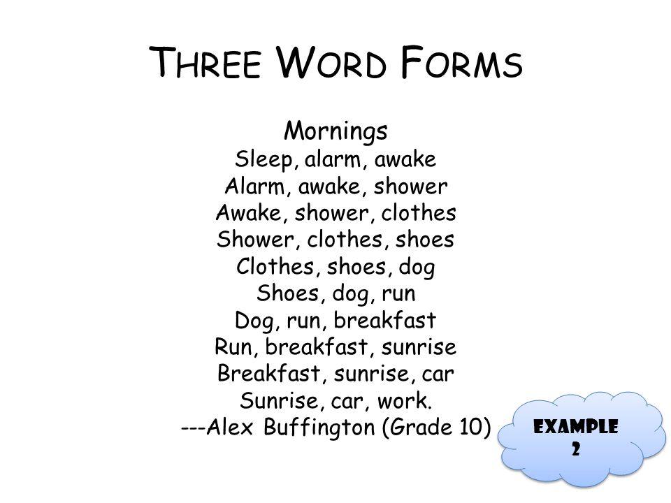T HREE W ORD F ORMS Mornings Sleep, alarm, awake Alarm, awake, shower Awake, shower, clothes Shower, clothes, shoes Clothes, shoes, dog Shoes, dog, ru