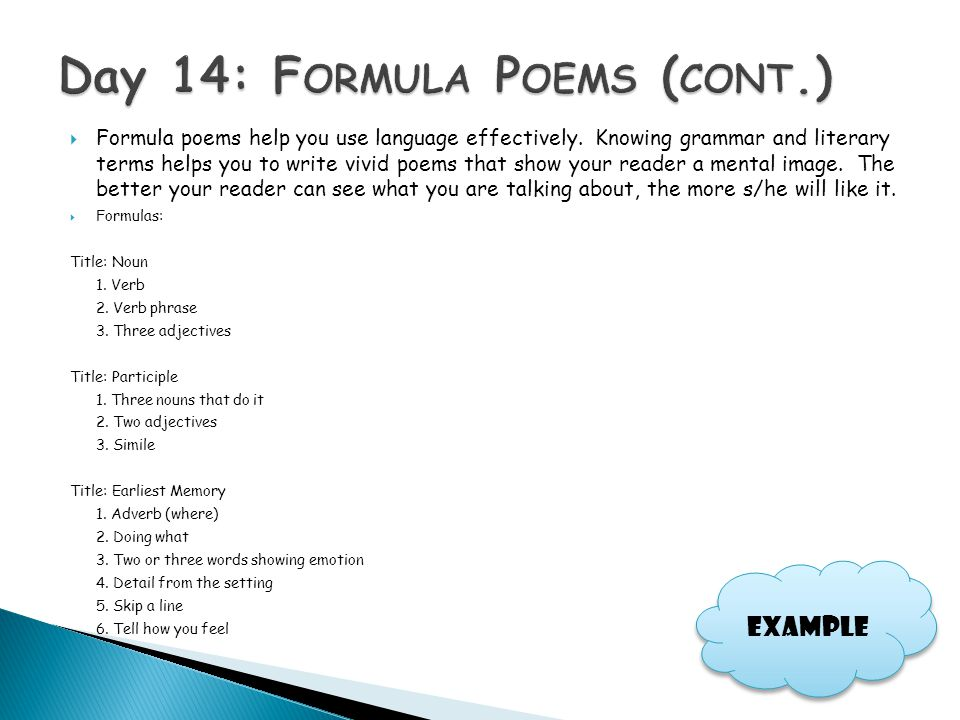  Formula poems help you use language effectively. Knowing grammar and literary terms helps you to write vivid poems that show your reader a mental im