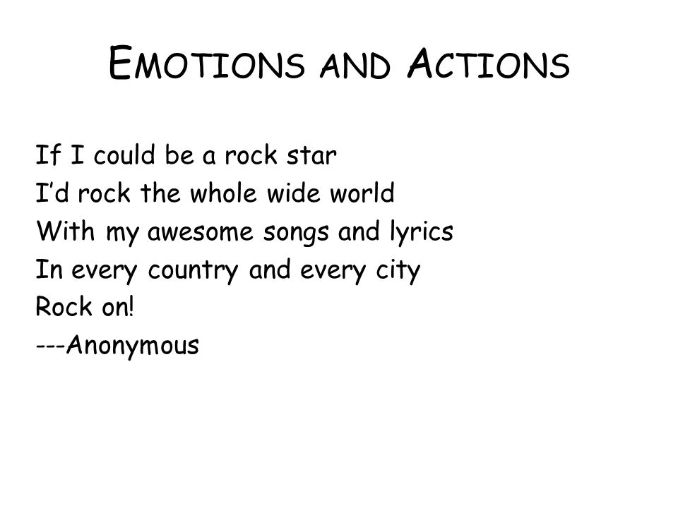 E MOTIONS AND A CTIONS If I could be a rock star I'd rock the whole wide world With my awesome songs and lyrics In every country and every city Rock o