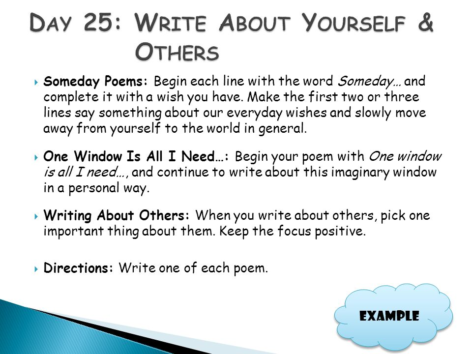  Someday Poems: Begin each line with the word Someday… and complete it with a wish you have. Make the first two or three lines say something about ou