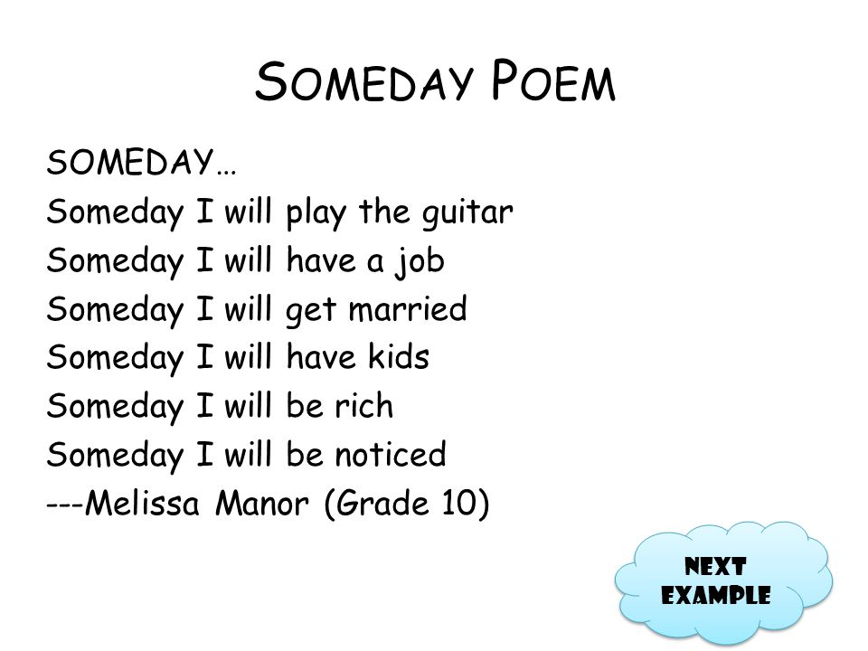 S OMEDAY P OEM SOMEDAY… Someday I will play the guitar Someday I will have a job Someday I will get married Someday I will have kids Someday I will be