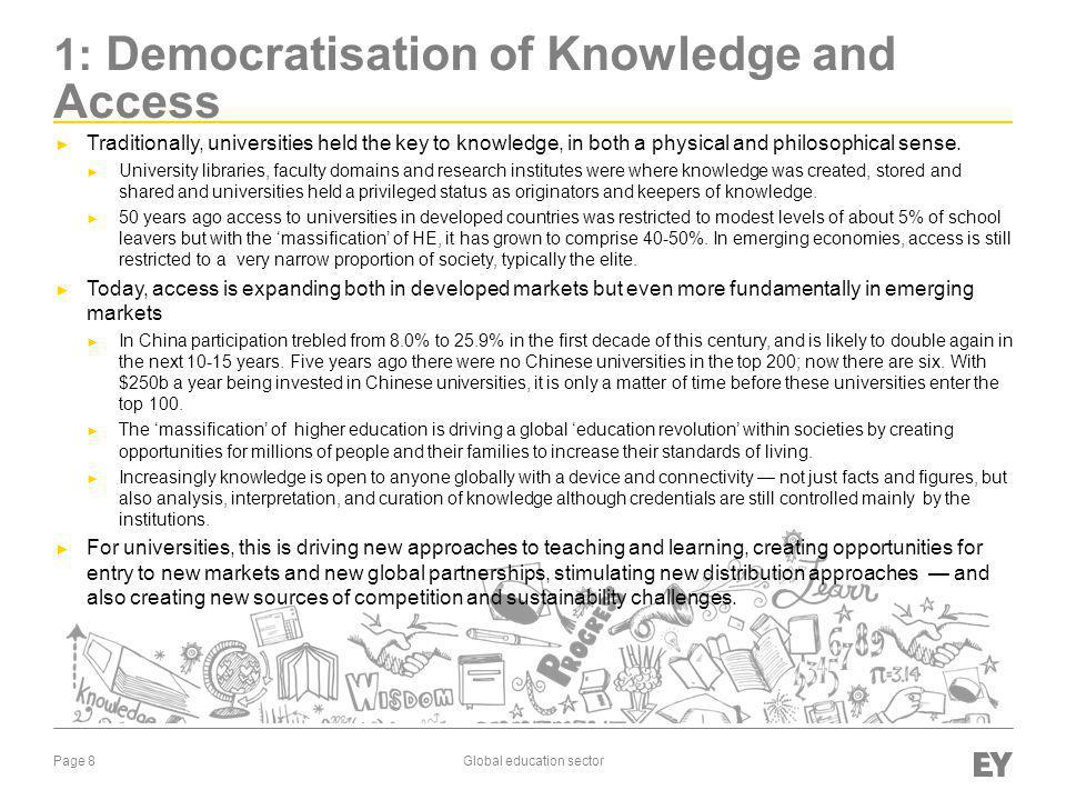 Page 8Global education sector 1: Democratisation of Knowledge and Access ► Traditionally, universities held the key to knowledge, in both a physical and philosophical sense.