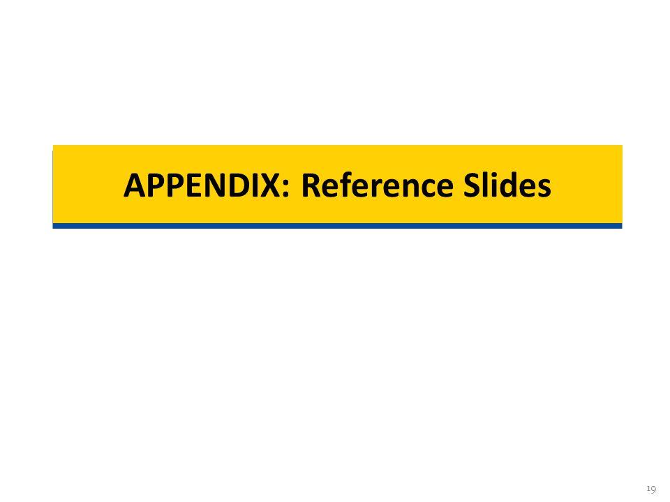 19 APPENDIX: Reference Slides