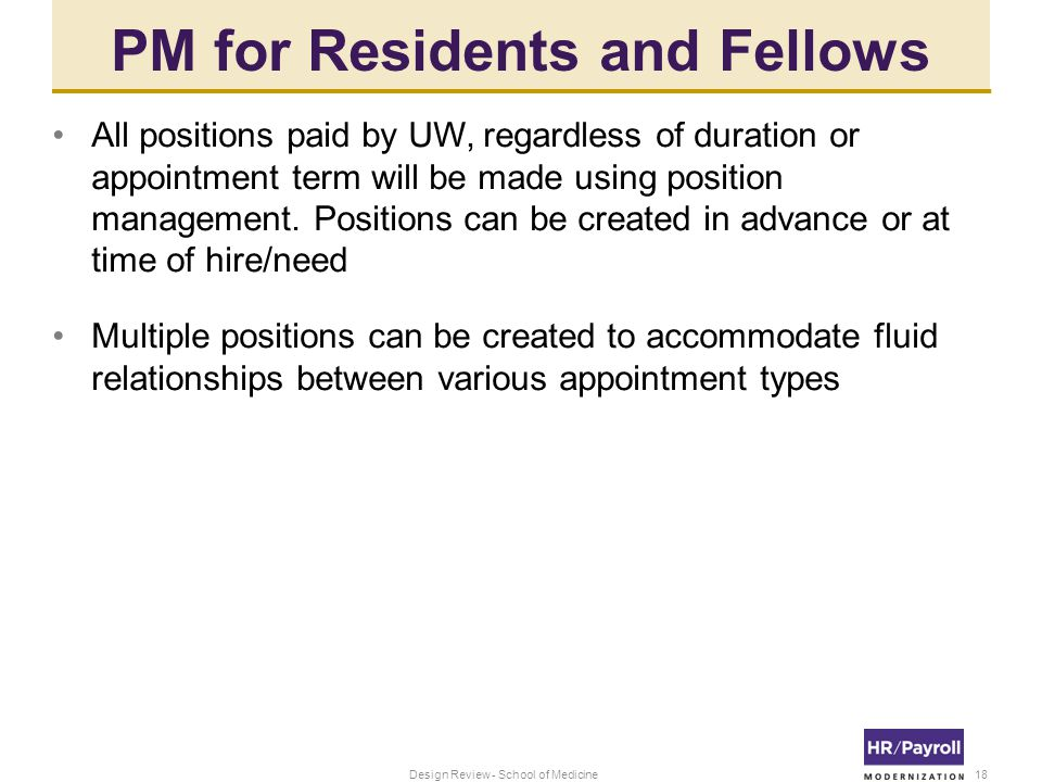 PM for Residents and Fellows All positions paid by UW, regardless of duration or appointment term will be made using position management.