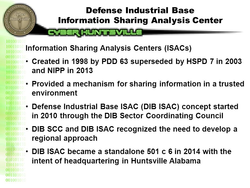 Information Sharing Analysis Centers (ISACs) Created in 1998 by PDD 63 superseded by HSPD 7 in 2003 and NIPP in 2013 Provided a mechanism for sharing