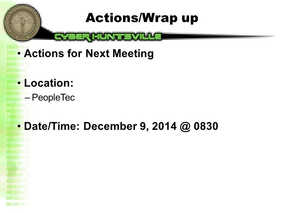 Actions/Wrap up Actions for Next Meeting Location: –PeopleTec Date/Time: December 9, 2014 @ 0830