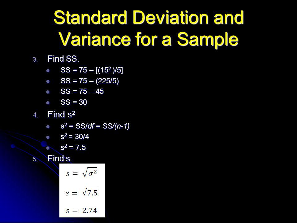 Standard Deviation and Variance for a Sample 3. Find SS.