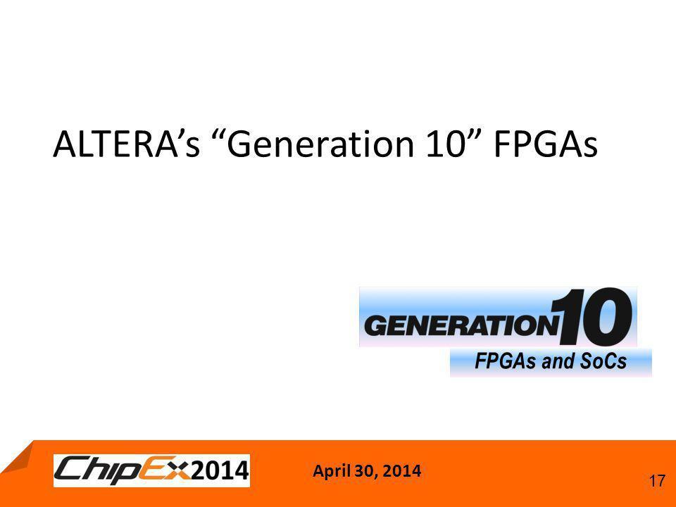 "April 30, 2014 17 ALTERA's ""Generation 10"" FPGAs FPGAs and SoCs"