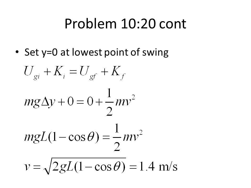 Problem 10:20 cont Set y=0 at lowest point of swing