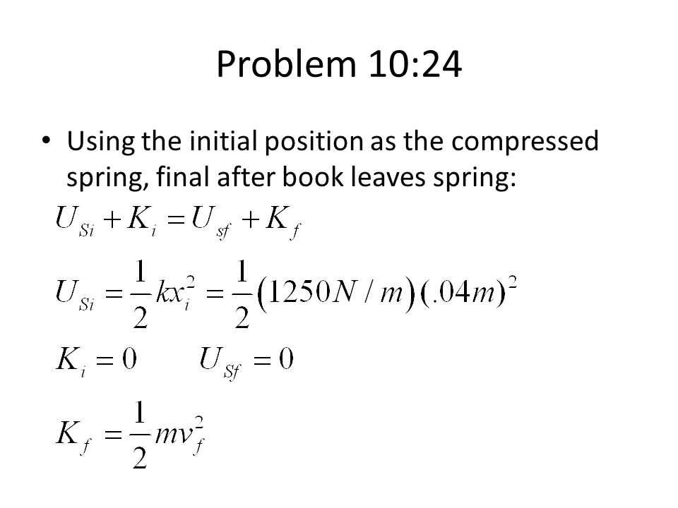 Problem 10:24 Using the initial position as the compressed spring, final after book leaves spring:
