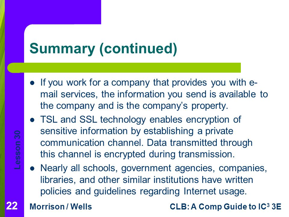 Lesson 30 Morrison / WellsCLB: A Comp Guide to IC 3 3E 22 Summary (continued) If you work for a company that provides you with e- mail services, the i