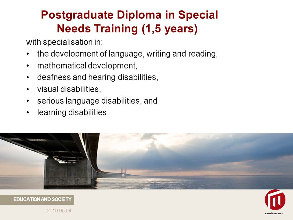 2010 05 04 Postgraduate Diploma in Special Needs Training (1,5 years) with specialisation in: the development of language, writing and reading, mathematical development, deafness and hearing disabilities, visual disabilities, serious language disabilities, and learning disabilities.