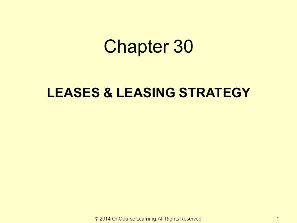 © 2014 OnCourse Learning. All Rights Reserved. Chapter 30 LEASES & LEASING STRATEGY 1