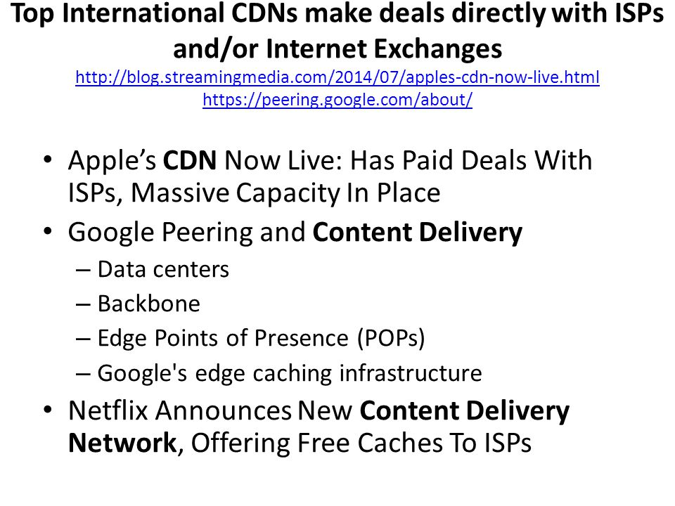 Top International CDNs make deals directly with ISPs and/or Internet Exchanges http://blog.streamingmedia.com/2014/07/apples-cdn-now-live.html https:/