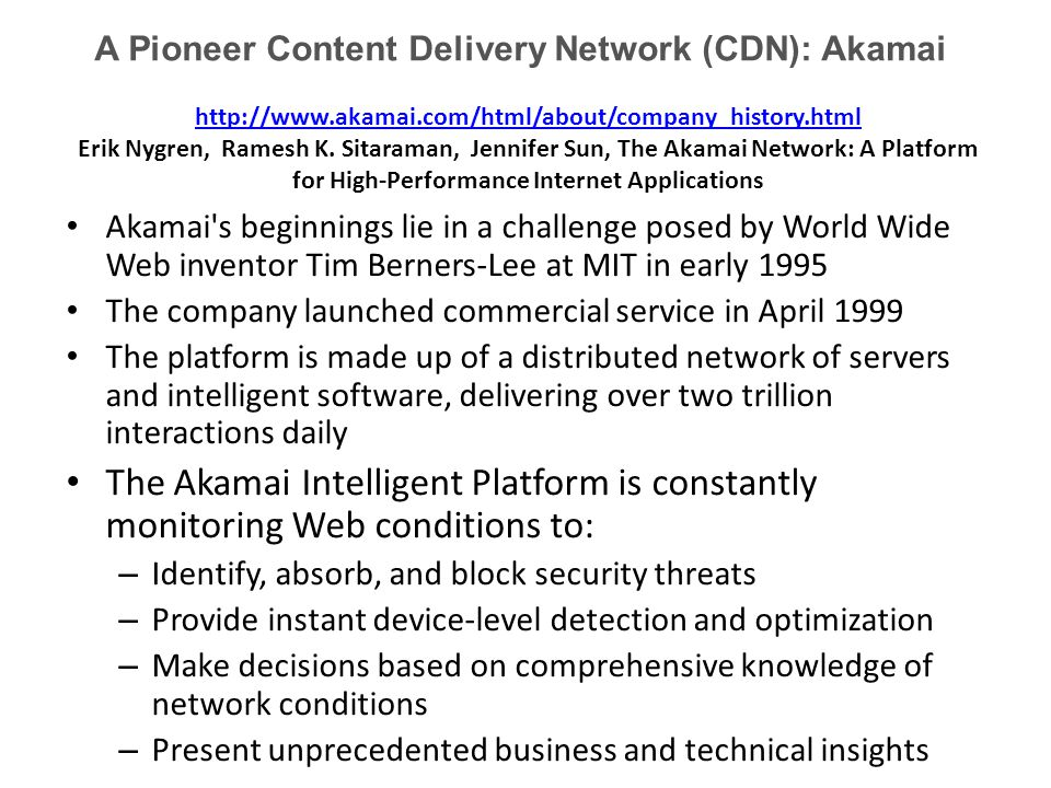 http://www.akamai.com/html/about/company_history.html http://www.akamai.com/html/about/company_history.html Erik Nygren, Ramesh K.