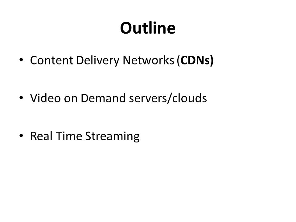 Content Delivery Networks (CDNs) http://en.wikipedia.org/wiki/Content_delivery_network http://en.wikipedia.org/wiki/Content_delivery_network The first generation CDNs were not encountered before the late 90′s CDN is a large distributed system of servers deployed in multiple data centers across the Internet It serves content to end-users with high availability and high performance It serves a large fraction of the Internet content : – including web objects (text, graphics and scripts), downloadable objects (media files, software, documents), applications (e-commerce, portals), live steaming media, on-demand streaming media, and social networks Single server distribution and CDN distribution