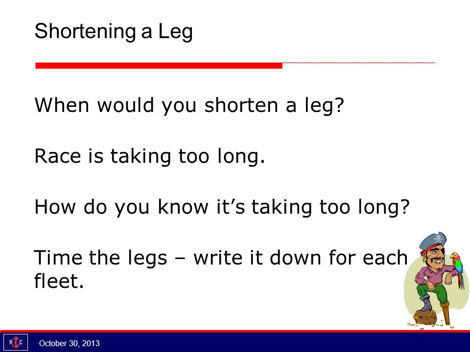 Shortening a Leg October 30, 2013 When would you shorten a leg.