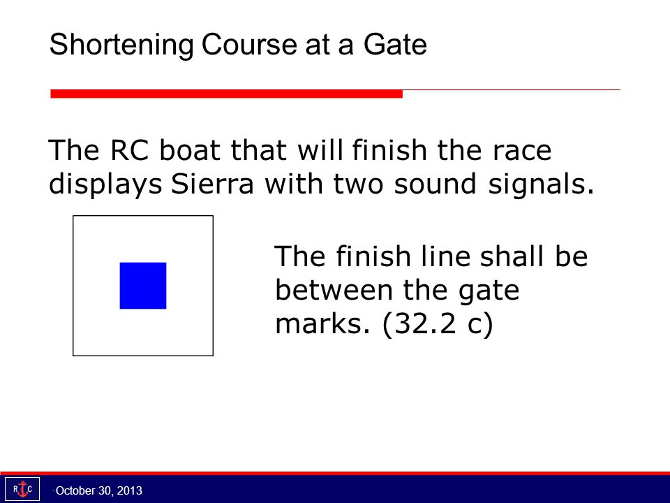 Shortening Course at a Gate The RC boat that will finish the race displays Sierra with two sound signals.