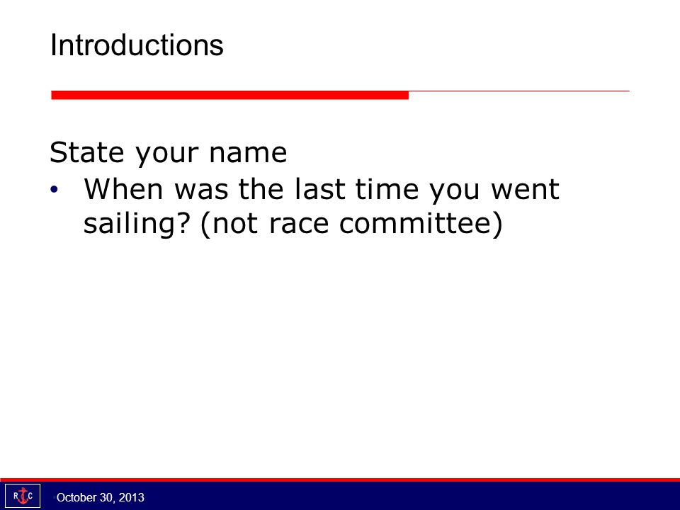 Introductions State your name When was the last time you went sailing.