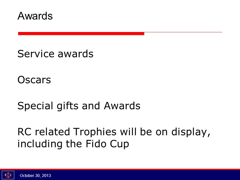 Awards Service awards Oscars Special gifts and Awards RC related Trophies will be on display, including the Fido Cup October 30, 2013