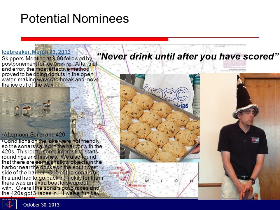Potential Nominees October 30, 2013 Icebreaker, March 23, 2013 Skippers Meeting at 9:00 followed by postponement for Ice Breaking.