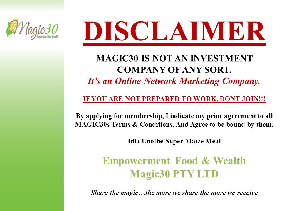 THANK YOU FOR YOUR TIME HAPPY RECRUITING & WE WILL SEE YOU AT THE TOP www.magic30.com EMPOWERMENT FOOD AND WEALTH 016-985 0176 30A EDWARD EVENUE VEREENIGING
