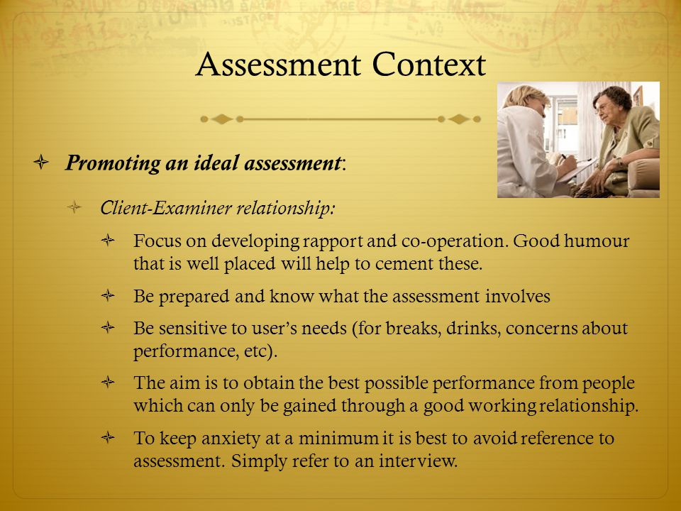 Assessment Context  Promoting an ideal assessment:  Client-Examiner relationship:  Focus on developing rapport and co-operation.