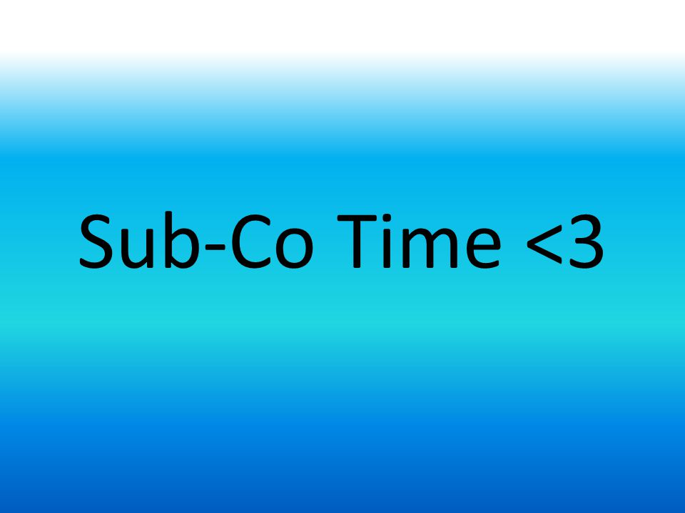 Sub-Co Time <3