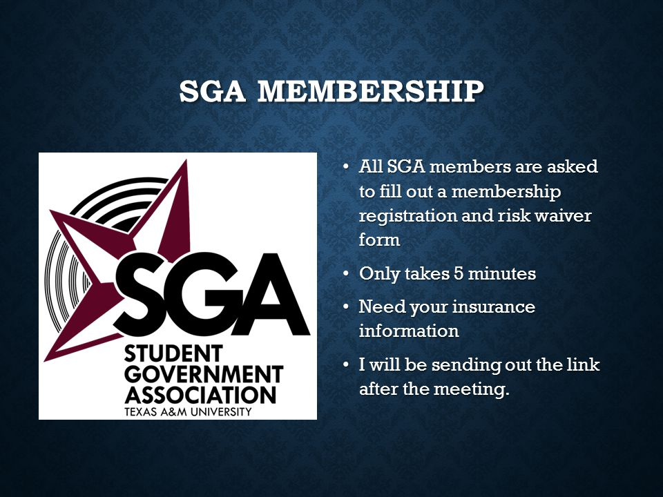 SGA MEMBERSHIP All SGA members are asked to fill out a membership registration and risk waiver form Only takes 5 minutes Need your insurance informati
