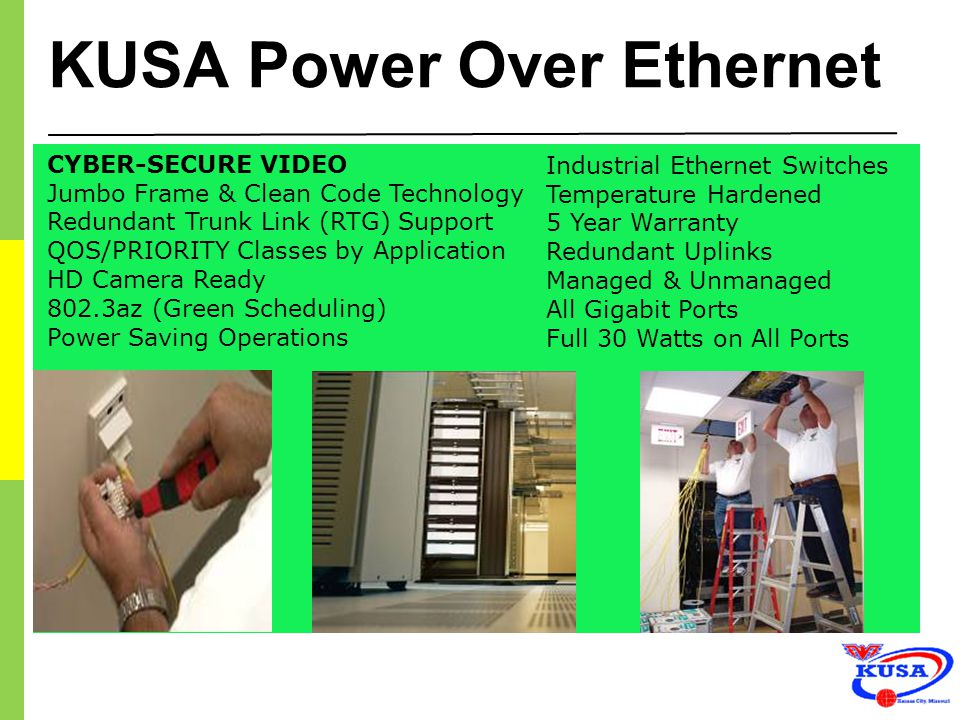 KUSA Power Over Ethernet CYBER-SECURE VIDEO Jumbo Frame & Clean Code Technology Redundant Trunk Link (RTG) Support QOS/PRIORITY Classes by Application