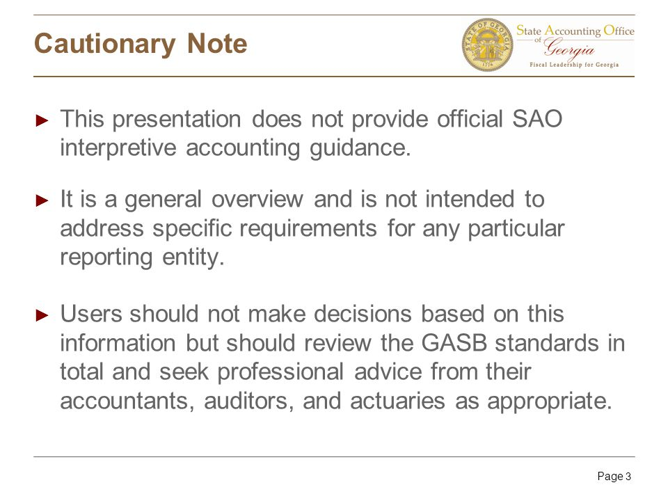 Page 3 Cautionary Note ► This presentation does not provide official SAO interpretive accounting guidance.