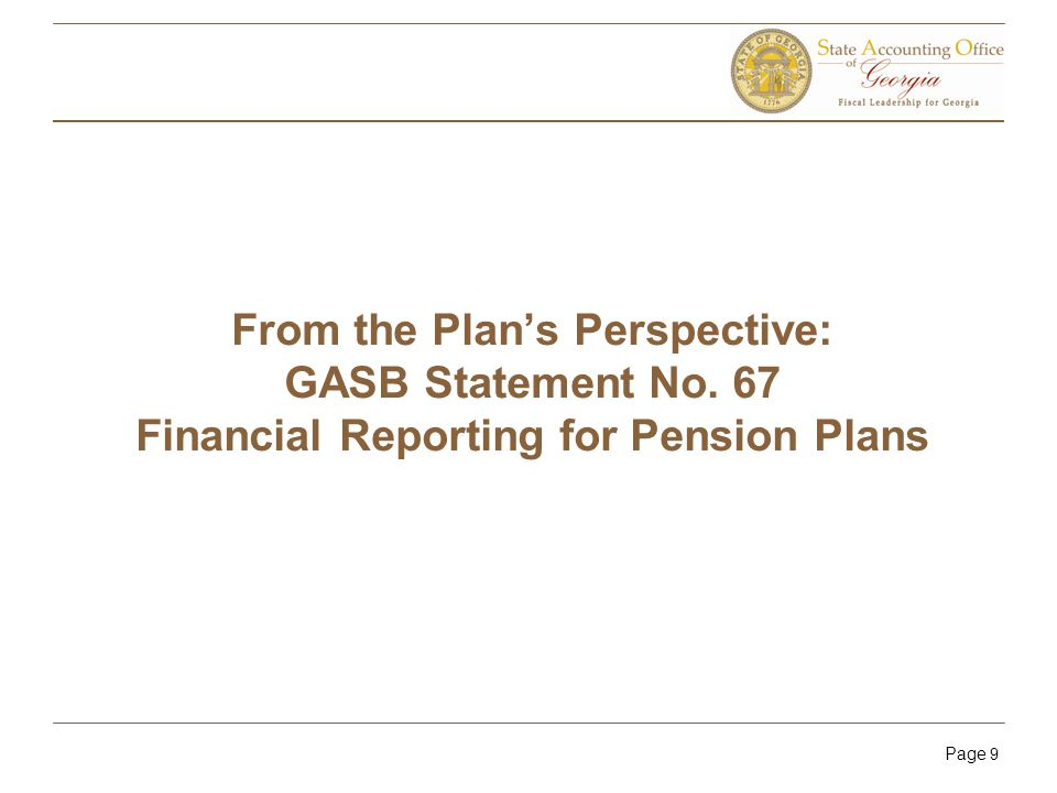 Page 9 From the Plan's Perspective: GASB Statement No. 67 Financial Reporting for Pension Plans