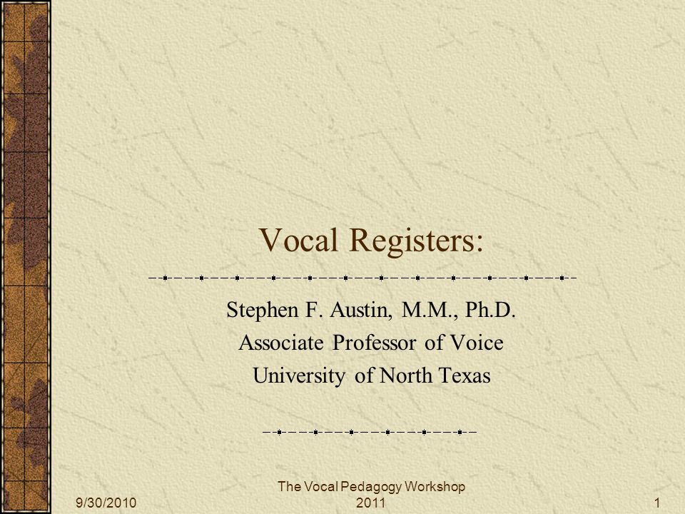 The Vocal Pedagogy Workshop 2011 Vocal Registers: Stephen F.