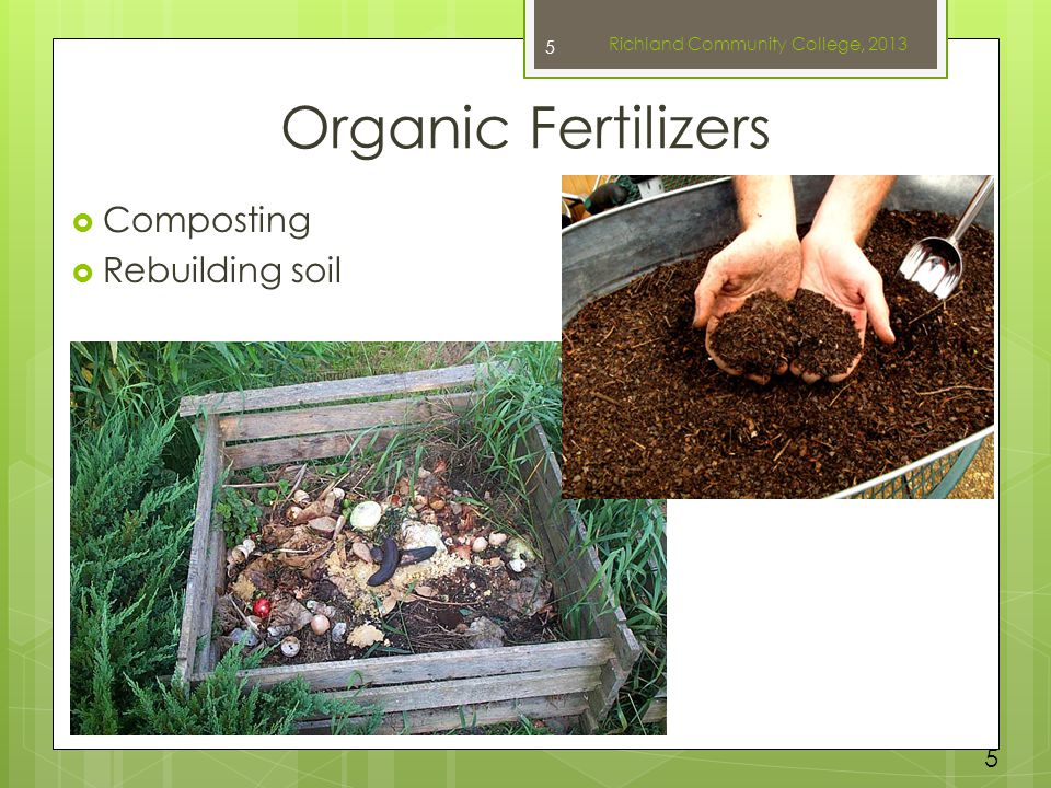 Organic Fertilizers  Composting  Rebuilding soil Richland Community College, 2013 5 5