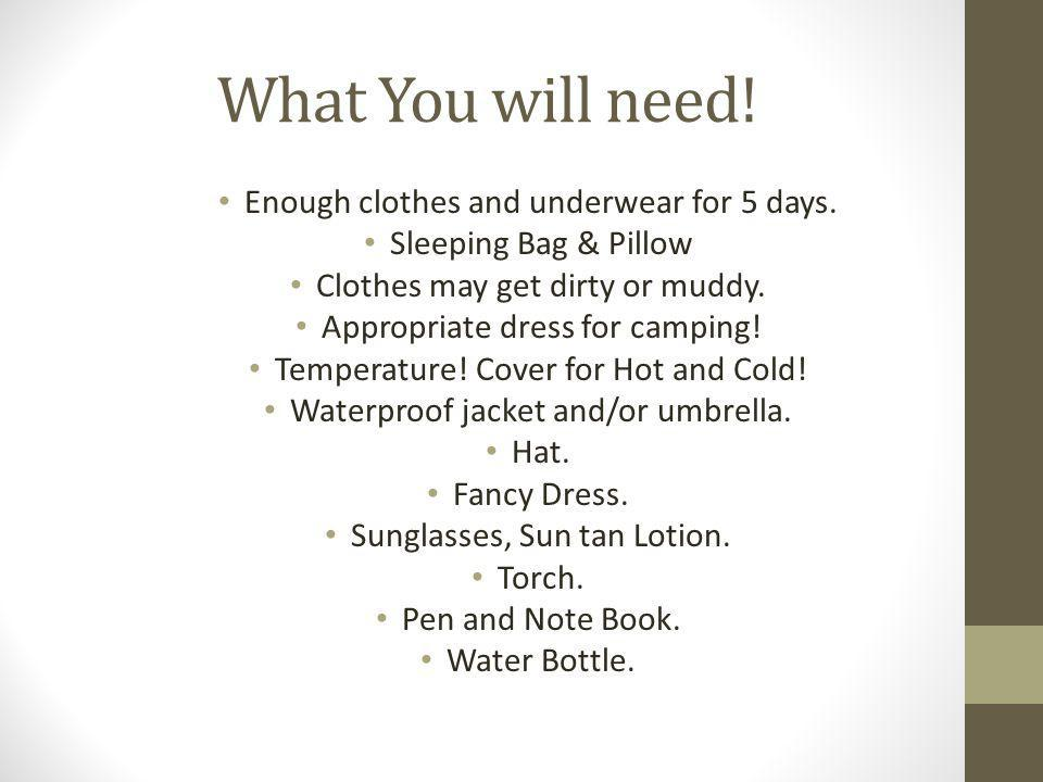 What You will need. Enough clothes and underwear for 5 days.