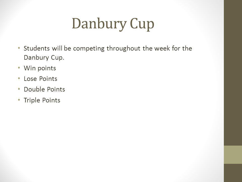 Danbury Cup Students will be competing throughout the week for the Danbury Cup.