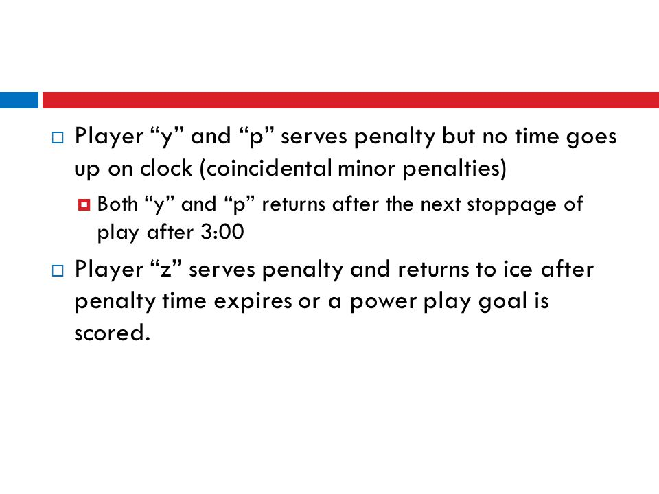 " Player ""y"" and ""p"" serves penalty but no time goes up on clock (coincidental minor penalties)  Both ""y"" and ""p"" returns after the next stoppage of"