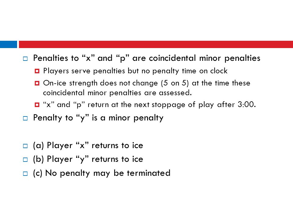 " Penalties to ""x"" and ""p"" are coincidental minor penalties  Players serve penalties but no penalty time on clock  On-ice strength does not change ("